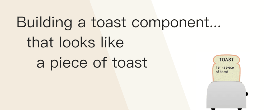 Cover image for Building a toast component... that looks like a piece of toast