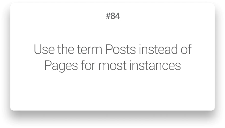 Use the term Posts instead of Pages for most instances