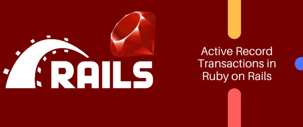 Cover image for Active Record Transactions in Ruby on Rails