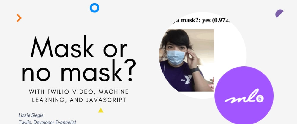 Cover image for Mask or no mask? With Twilio Video, machine learning, and JavaScript