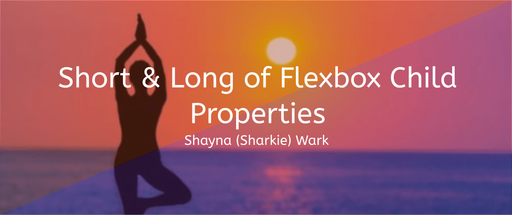 Cover image for The Short and Long of CSS Flexbox Child Properties