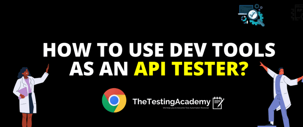 Cover image for 🛑🛑 How To Use DevTools As an API Tester?
