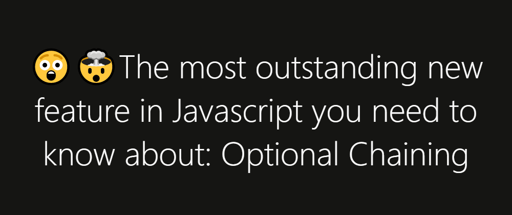 Cover image for 😲🤯The most outstanding new feature in Javascript you need to know about: Optional Chaining