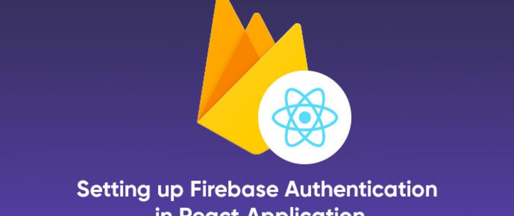 Cover image for Setting up Firebase Authentication in React Application