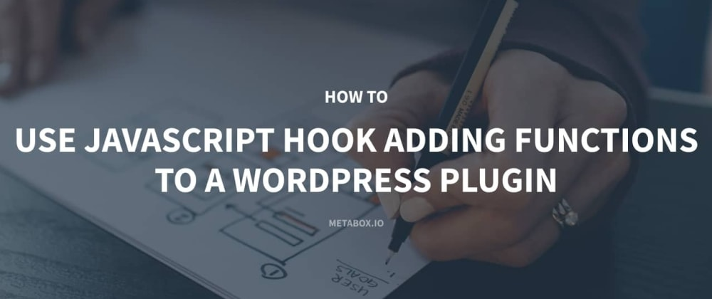 Cover image for How to Use JavaScript Hook Adding Functions to a WordPress Plugin