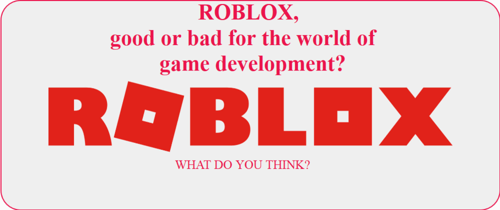 Cover image for Roblox, good or bad for the world of game development?