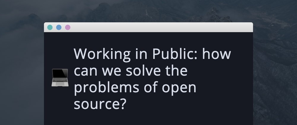 Cover image for Working in Public: how can we solve the problems of open source?