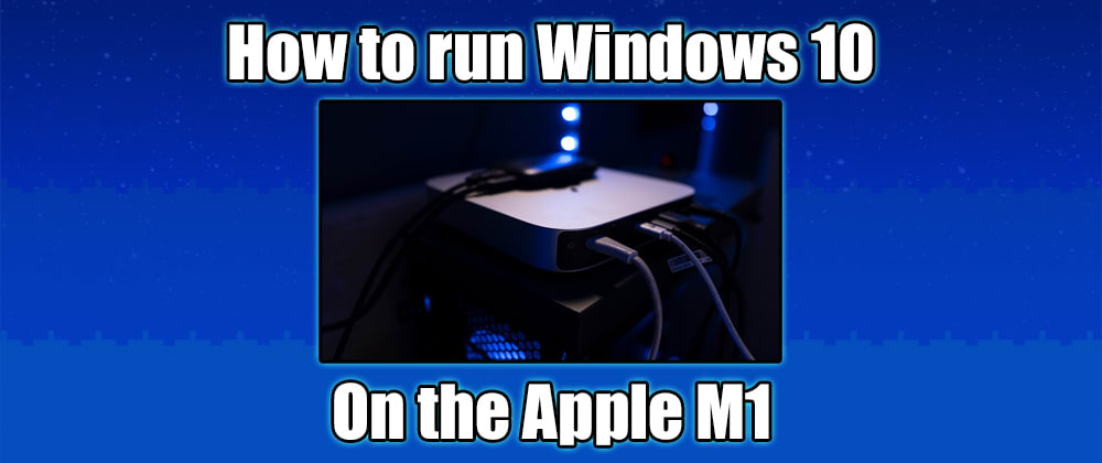 Cover image for How to Run Windows 10 on the Apple M1