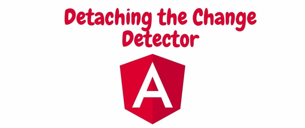 Cover image for Angular Change Detection-Detaching the Change Detector