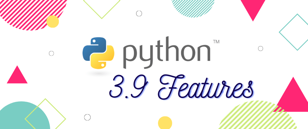 Cover image for Python 3.9 Features for Noobs