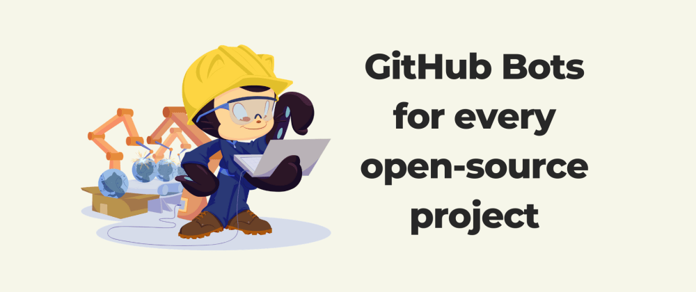 Cover image for GitHub Bots for every open-source project