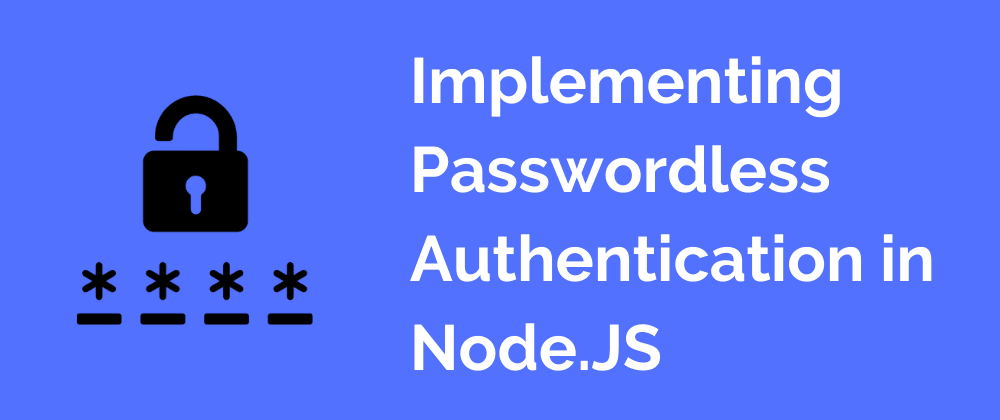 Cover Image for Implementing Passwordless Authentication in Node.JS