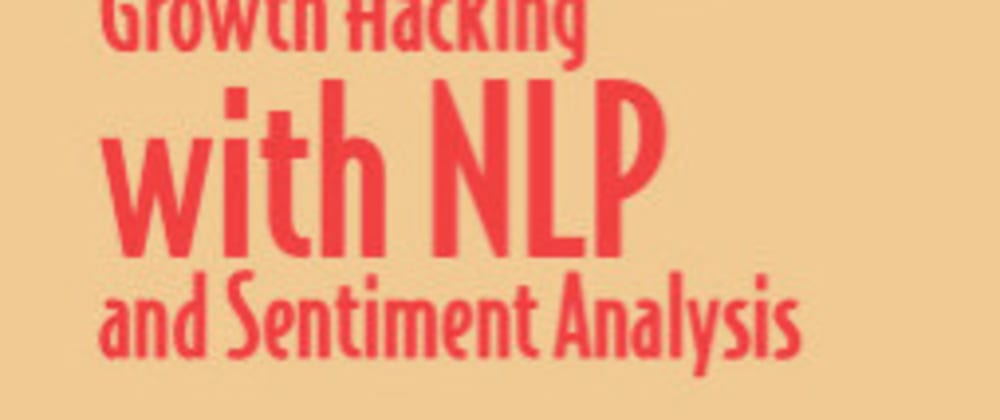 Cover image for Growth Hacking with NLP and Sentiment Analysis