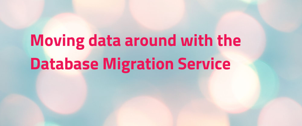 Cover image for Moving data around with the Database Migration Service