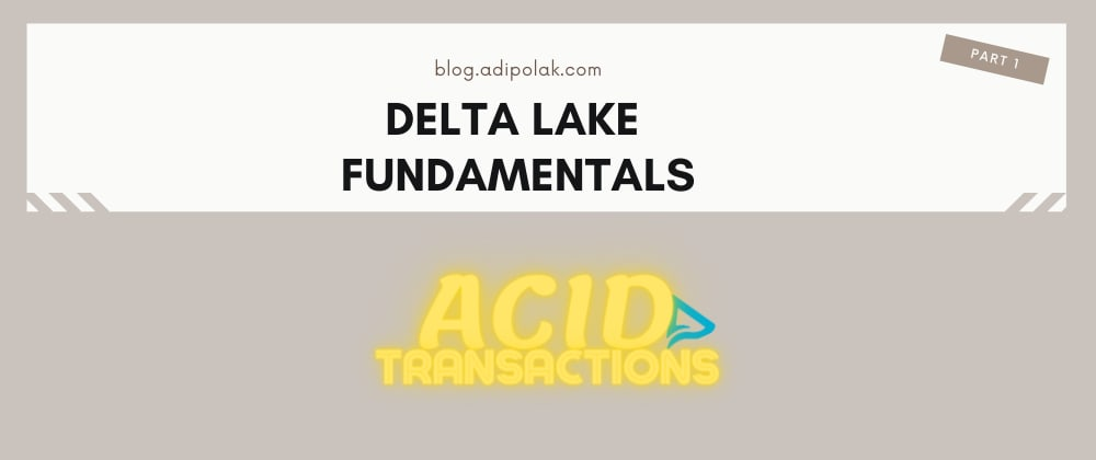 Cover image for Delta Lake essential Fundamentals: Part 1 - ACID