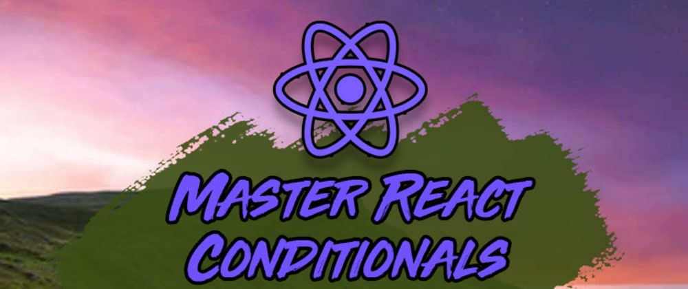 Cover image for How to Level Up Your React Conditionals
