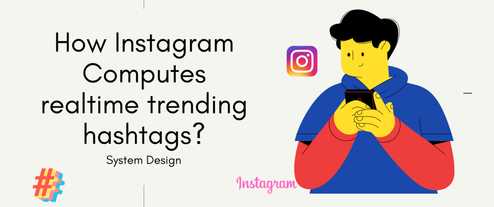 Cover image for System design : How Instagram computes real-time trending hashtags ?