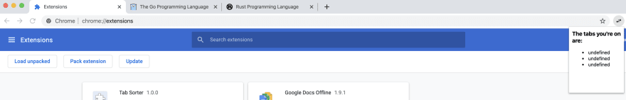 """Our Chrome extension popup, with the text """"the tabs you are on are:"""", and a bullet point saying """"undefined"""" for each of the tabs I'm on, which are chrome://extensions, golang.org, and rust-lang.org"""