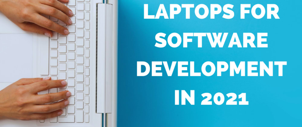 Cover image for Best Laptops for Software Development in 2021