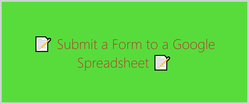 Cover image for Submit a Form to a Google Spreadsheet