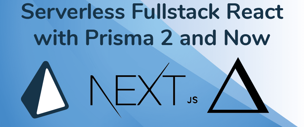 Cover image for Developer Bliss- Serverless Fullstack React  with Prisma 2 and GraphQL