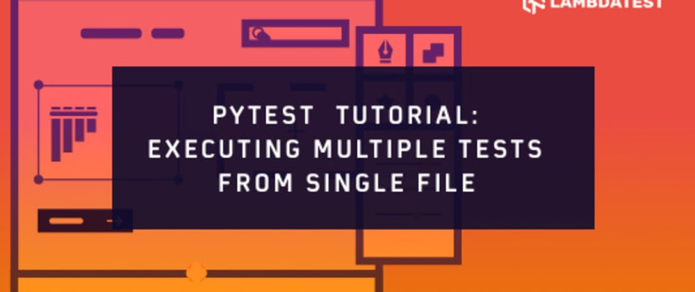 Cover image for Pytest Tutorial: Executing Multiple Test Cases From Single File