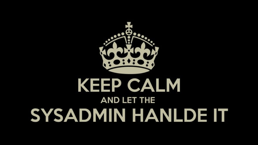 Keep Calm And Let The Sysadmin Hanlde It