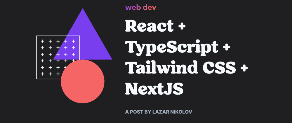 Cover image for An easy React 17 + TypeScript + Tailwind CSS + NextJS setup