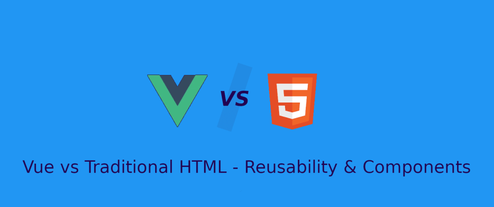 Cover image for Vue vs Traditional HTML - Reusability & Components - Beginner's Guide
