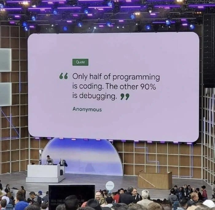 Only half of programming is coding. The other 90% is debugging