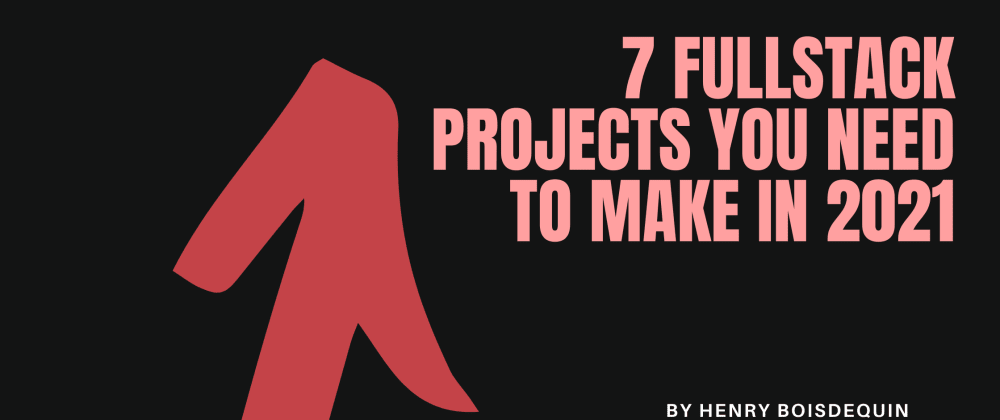 Cover image for 7 Fullstack Projects You Need to Make in 2021