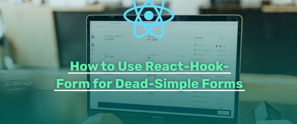 Cover image for How to Use React-Hook-Form for Dead-Simple Forms