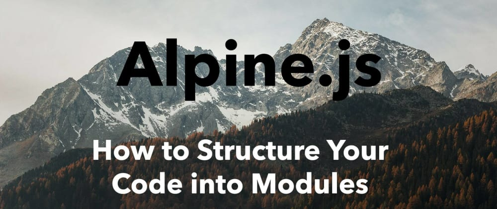 Cover image for How to structure your Alpine.js Code into modules