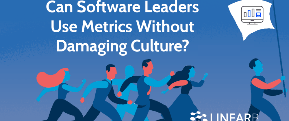 Cover image for Can Software Leaders Use Metrics Without Damaging Culture?