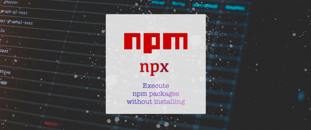 Cover image for NPX: work faster with npm package binaries