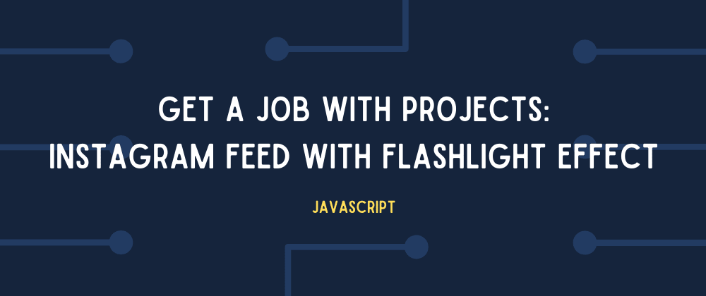 Cover image for Get your first dev job by building these projects! #3: Instagram Feed with a Flashlight Effect