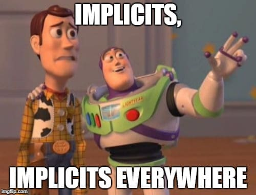 Implicits, implicits everywhere