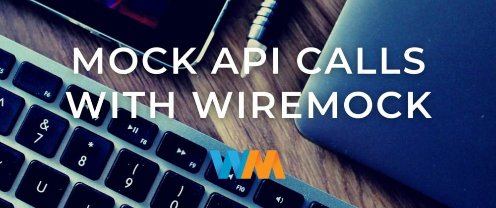 Cover image for Mocking API calls using WireMock