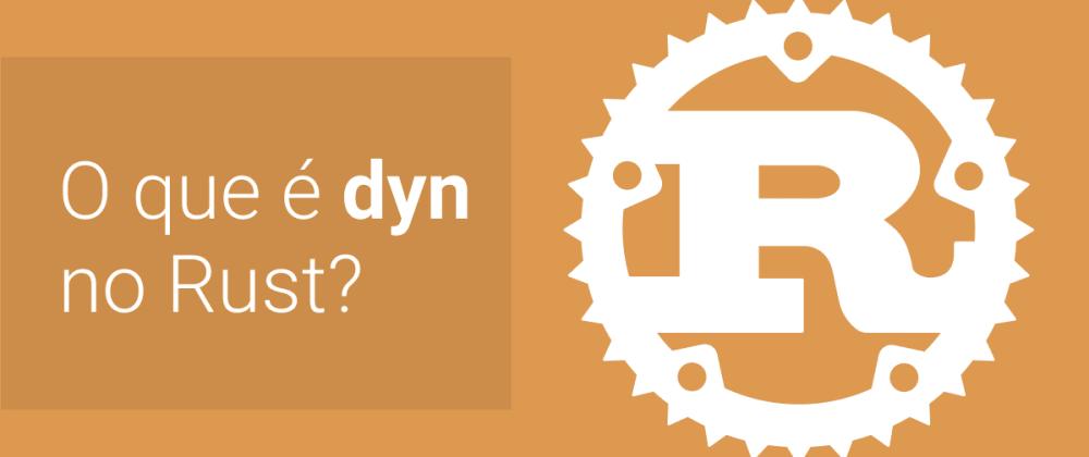 Cover image for O que é dyn no Rust?