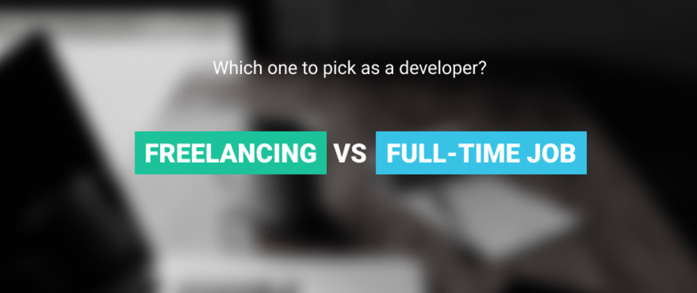 Cover image for Freelancing vs full-time job: which one is right for your?