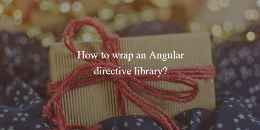 How to wrap an Angular directive library?