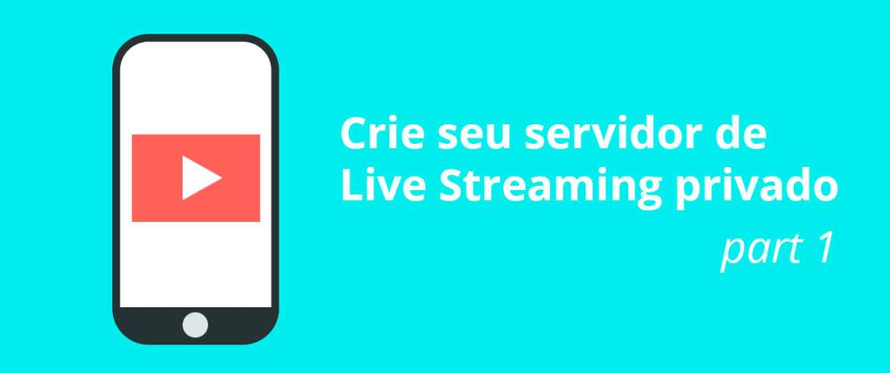 Cover image for Crie seu servidor de Live  Streaming privado PART 1