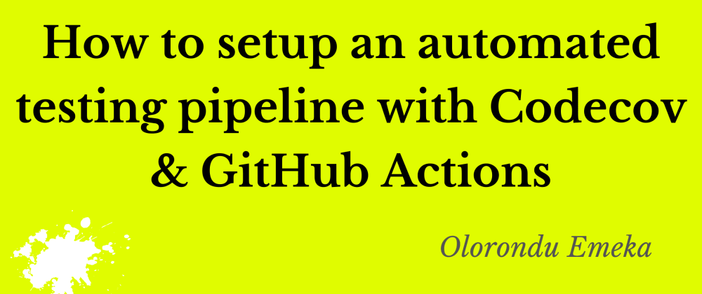 Cover image for How to setup an automated testing pipeline with Codecov and GitHub Actions.