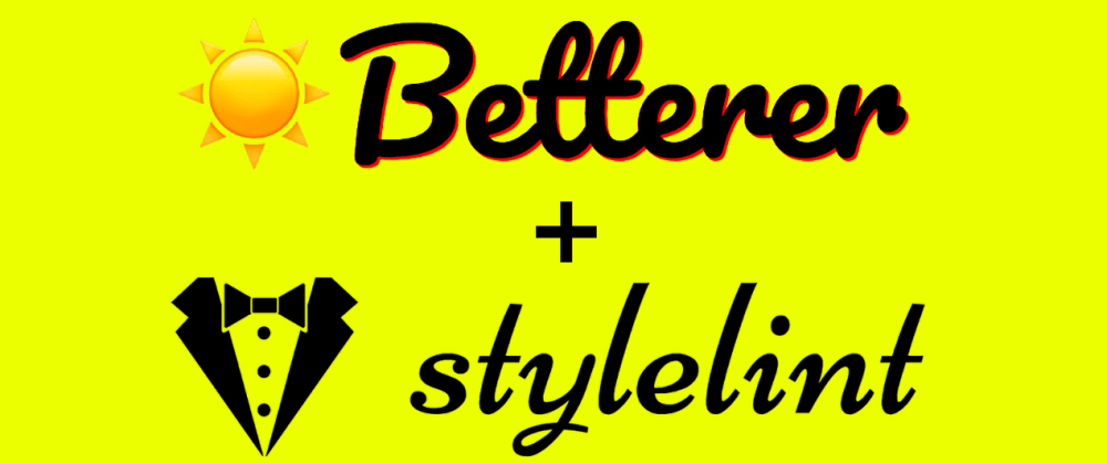 Cover image for Incrementally adding Stylelint rules with Betterer