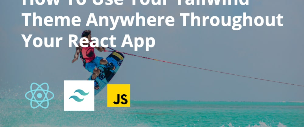 Cover image for How To Use Your Tailwind Theme Anywhere Throughout Your React App