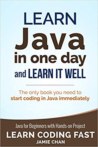 Java: Learn Java in One Day and Learn It Well. Java for Beginners with Hands-on Project.