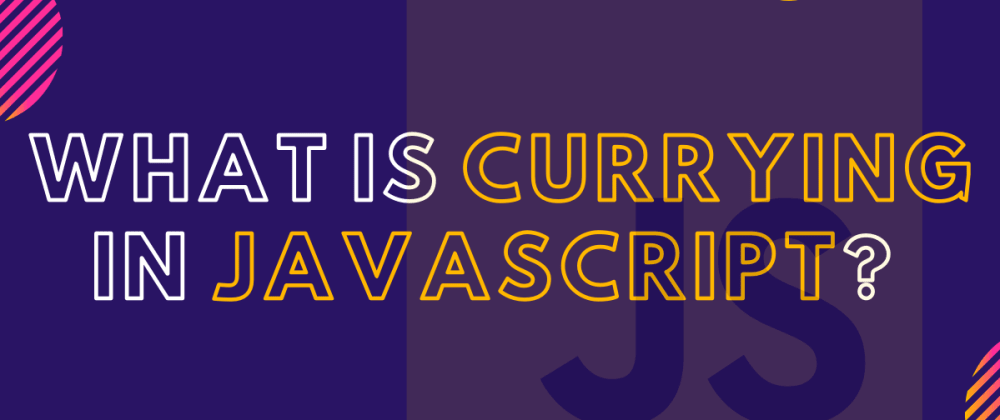 Cover image for What is Currying in JavaScript?