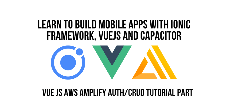 Cover image for Ionic Vue JS AWS Amplify Authentication CRUD Tutorial Pt 4, File, Image Upload with Storage with S3