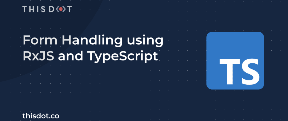 Cover image for Form Handling using RxJS and TypeScript