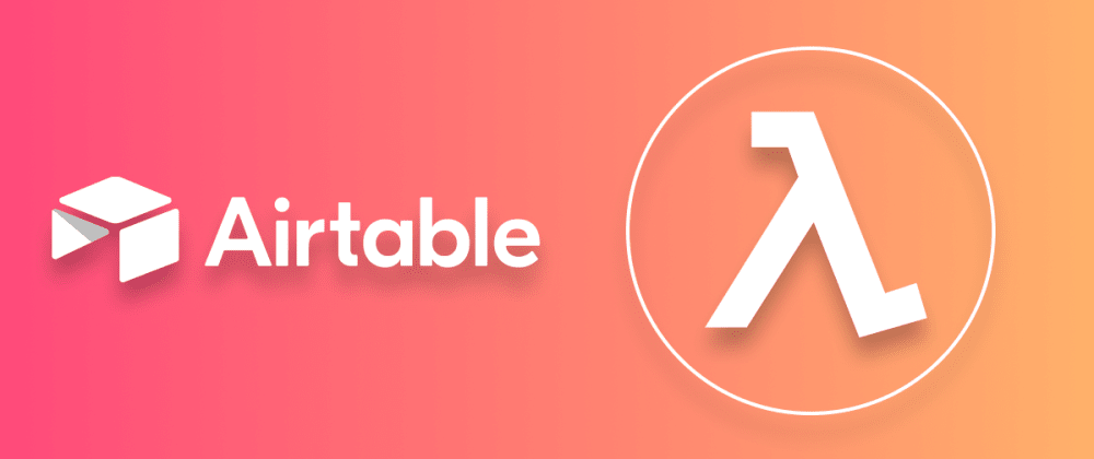 Cover image for The complete tutorial for building an AWS Lambda function on Airtable
